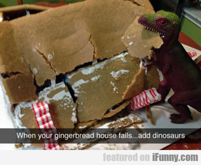 When Your Gingerbread House Fails...