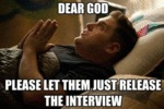 Dear God, Please Let Them Release The Interview...