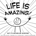 Life Is Amazing! But I'd Rather Be Sleeping