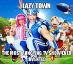 Lazy Town...