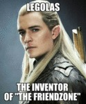Legolas, The Inventor Of The Friendzone...
