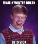 Finally Winter Break, Gets Sick...