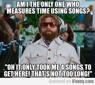 am i the only one who measures time using...