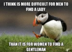 I Think It Is More Difficult For Men To Find A...