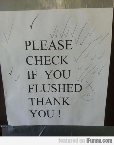 Please Check If You Flushed, Thank You...