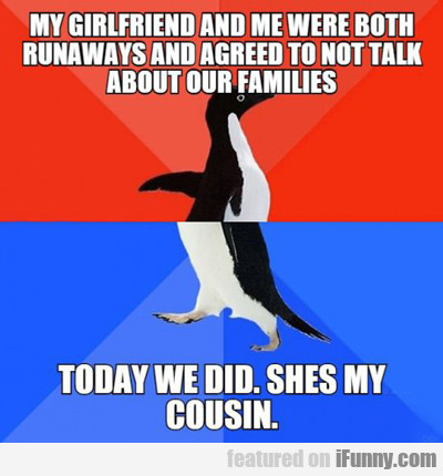 My Girlfriend And Me Were Both Runaways...