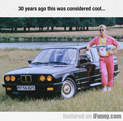 30 years ago this was considered cool...
