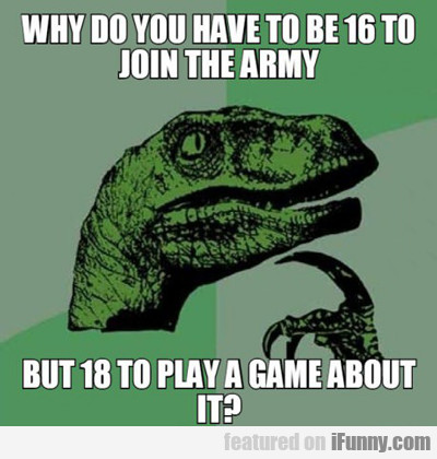 Why Do You Have To Be 16 To Join The Army...