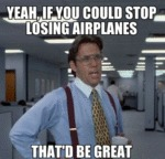 Yeah, If You Could Stop Losing Airplanes...