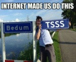 Internet Made Us Do This...