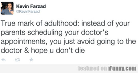 True Mark Of Adulthood Instead Of Your Parents....