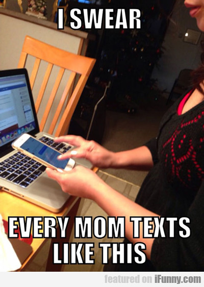 I Swear Every Mom Texts Like This...