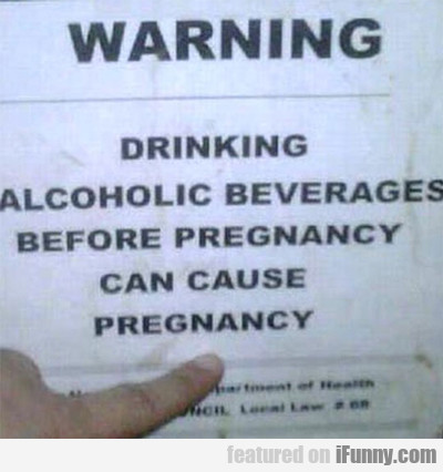 Warning, Drinking Alcoholic Beverages Before...