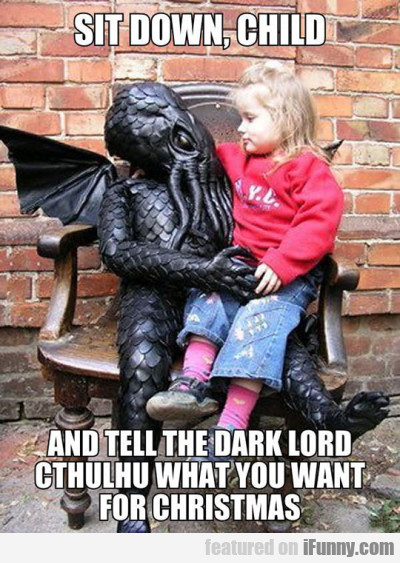 Sit down child and tell the dark lord...