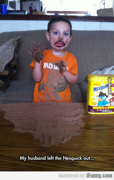 My Husband Left The Nesquik Out...