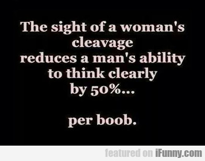 the sight of a woman's cleavage...