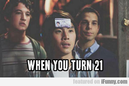 When You Turn 21...