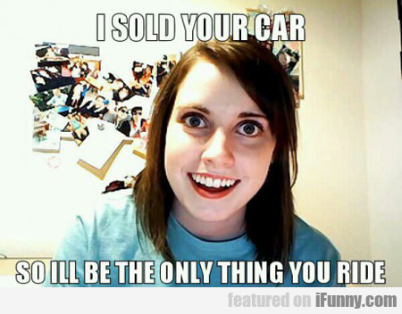 I Sold Your Car...