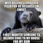 Wife Believes I Ordered Pizza...