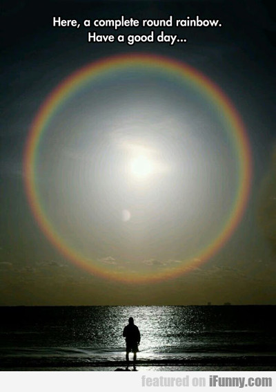 Here, A Complete Round Rainbow...