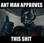 Ant Man Approves This Shit...