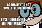 Actually It's Not Omelette Du Fromage...