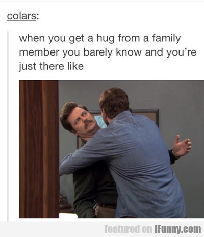 When You Get A Hug From A Family Member...