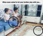 When Mum Asked To Let Your Brother Play With..