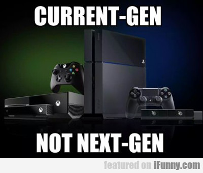 Current Gen Not Next Gen...