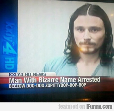 Man With Bizarre Name Arrested...