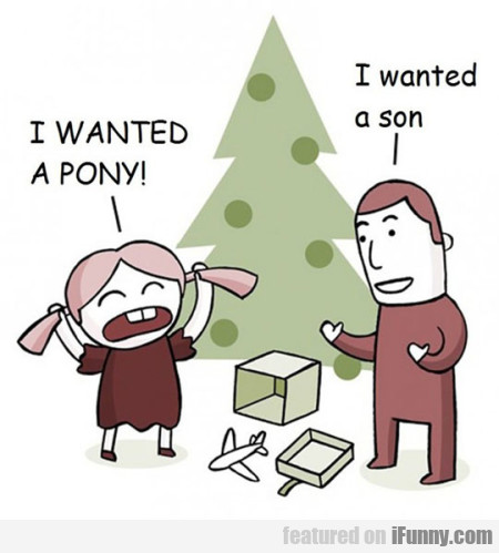 I Wanted A Pony! I Wanted A Son