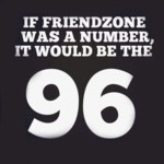 If Friendzone Was A Number It Would Be..