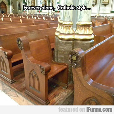 Forever Alone, Catholic Style...