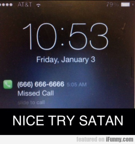 Missed Call. Nice Try Satan