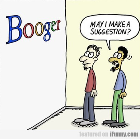 Booger May I Make.