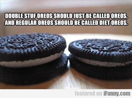 Double Stuff Oreos Should Be Called...