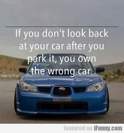 If You Don't Look Back At Your Car...