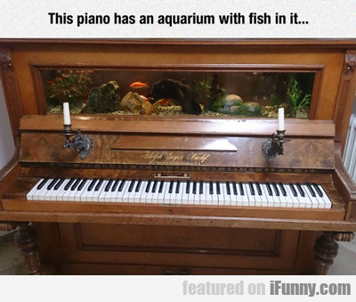 This Piano Has An Aquarium With Fish In It...