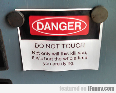 Danger, Do Not Touch...