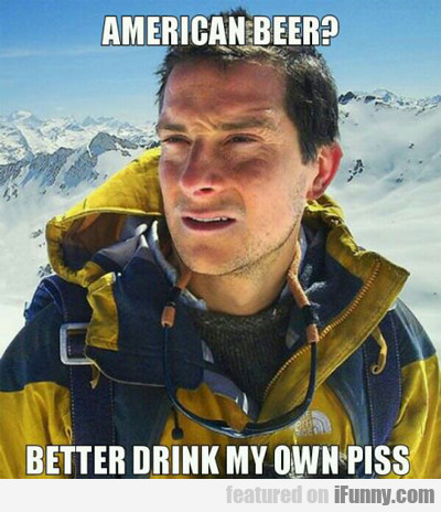 American Beer? Better Drink My Own Piss...