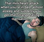 That Mini Heart Attack When You're In Bed...
