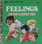 Feelings And How To Destroy Them...
