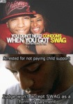 You Don't Need Condoms When You Got Swag...