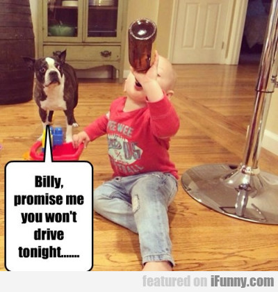 Billy Promise Me You Won't Drive Tonight..