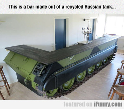 This Is A Bar Made Out Of A Recycled Russian Tank