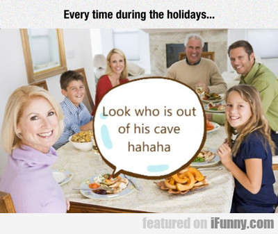 Every Time During The Holidays...