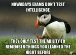 Nowadays Exams Don't Test Intelligence...