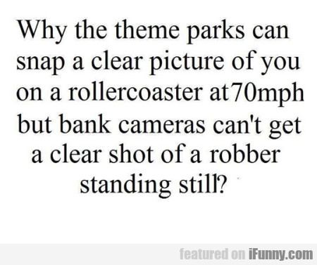 Why The Theme Parks Can Snap A Clear Picture...