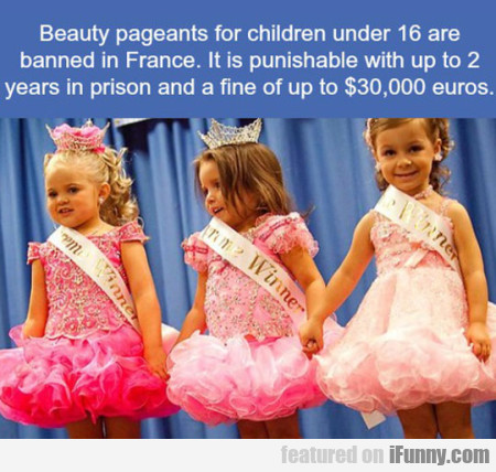 Beauty pageants for children under 16 are banned..