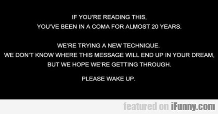 If You're Reading This You've Been In A Coma For..